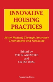 Innovative Housing Practices: Better Housing Through Innovative Technology and Financing ebook by Abrantes, Vitor