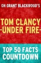 Tom Clancy Under Fire: Top 50 Facts Countdown ebook by Taylor Swift Green