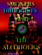 Smokers Druggists And The Alcoholics ebook by TMS