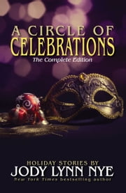 A Circle of Celebrations - The Complete Edition ebook by Jody Lynn Nye