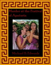 Murder At The Festival Of Apaturia ebook by Michael B. Edwards