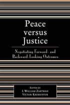 Peace versus Justice - Negotiating Forward- and Backward-Looking Outcomes ebook by William I. Zartman, Victor Kremenyuk, Patrick Audebert-Lasrochas,...