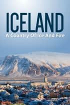 Iceland: Country Of Ice And Fire ebook by Juliet Alva