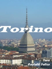 A walk through Turin ebook by Tara Castelli Felice