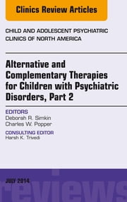 Alternative and Complementary Therapies for Children with Psychiatric Disorders, Part 2, An Issue of Child and Adolescent Psychiatric Clinics of North America, ebook by Deborah R. Simkin