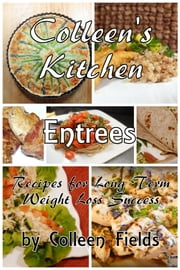 Colleen's Kitchen: Entrees ebook by Colleen Fields