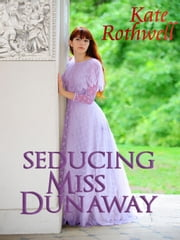Seducing Miss Dunaway (a Victorian Romance) ebook by Kate Rothwell