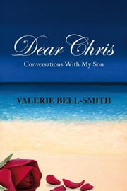 Dear Chris - Conversations with My Son ebook by Valerie Bell-Smith