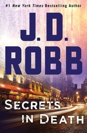 Secrets in Death - An Eve Dallas Novel (In Death, Book 45) ebook by J. D. Robb