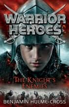 Warrior Heroes: The Knight's Enemies ebook by Mr Benjamin Hulme-Cross