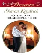 Italian Boss, Housekeeper Bride ebook by Sharon Kendrick