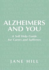 Alzheimers and You - A Self Help Guide for Carers and Sufferers ebook by Jane Hill
