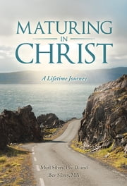 Maturing in Christ - A Lifetime Journey ebook by Murl Silvey; Bev Silvey