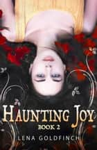 Haunting Joy: Book 2 ebook by Lena Goldfinch