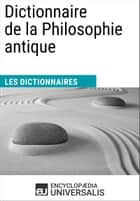 Dictionnaire de la Philosophie antique - Les Dictionnaires d'Universalis ebook by Encyclopaedia Universalis
