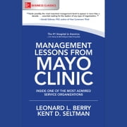 Management Lessons from Mayo Clinic: Inside One of the World's Most Admired Service Organizations audiobook by Leonard L. Berry, Kent D. Seltman