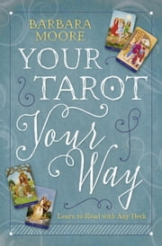 Your Tarot Your Way - Learn to Read with Any Deck ebook by Barbara Moore