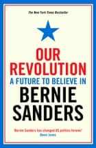 Our Revolution: A Future to Believe in ebook by Bernie Sanders