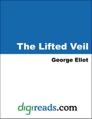 The Lifted Veil ebook by Eliot, George