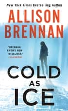 Cold as Ice ebook by Allison Brennan