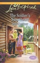 The Soldier's Sweetheart (Mills & Boon Love Inspired) (Serendipity Sweethearts, Book 1) eBook by Deb Kastner