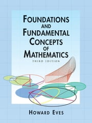 Foundations and Fundamental Concepts of Mathematics ebook by Howard Eves