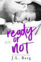 Ready or Not ebook by J.L. Berg