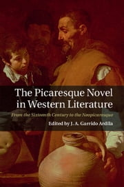 The Picaresque Novel in Western Literature - From the Sixteenth Century to the Neopicaresque ebook by J. A. Garrido Ardila