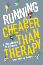 Running: Cheaper Than Therapy - A Celebration of Running ebook by Chas Newkey-Burden