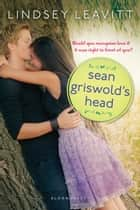 Sean Griswold's Head ebook by Lindsey Leavitt