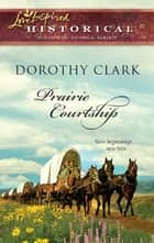 Prairie Courtship ebook by Dorothy Clark