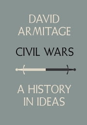 Civil Wars - A History in Ideas ebook by David Armitage