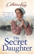 The Secret Daughter - a heartbreaking and nostalgic family saga set around the Titanic ebook by Catherine King