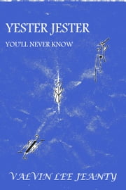 Yester Jester: You'll Never Know ebook by Valvin Lee Jeanty