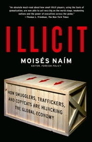 Illicit - How Smugglers, Traffickers and Counterfeiters are Hijacking the Global Economy ebook by Moises Naim