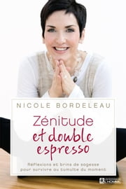 Zénitude et double espresso ebook by Nicole Bordeleau