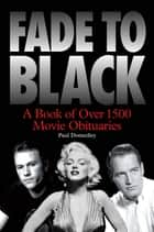 Fade to Black: Movie Obituaries eBook by Paul Donnelley