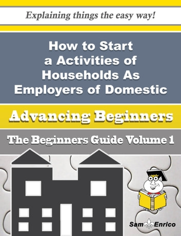 How to Start a Activities of Households As Employers of Domestic Governesses Business (Beginners Gui - How to Start a Activities of Households As Employers of Domestic Governesses Business (Beginners Gui ebook by Merrilee Carder