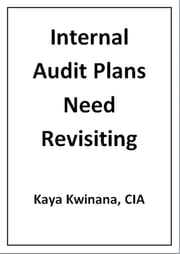 Internal Audit Plans Need Revisiting ebook by Kaya Kwinana