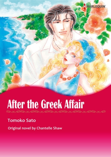 AFTER THE GREEK AFFAIR - Harlequin Comics ebook by Chantelle Shaw,TOMOKO SATO