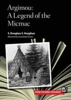 Argimou - A Legend of the Micmac ebook by S. Douglass S. Huyghue, Gwendolyn Davies