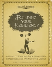 Building Your Resiliency - A Guide to Bouncing Back from Life's Challenges and Taking on the World ebook by Brett H. McKay,Kate R. McKay