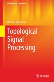 Topological Signal Processing ebook by Michael Robinson