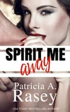 Spirit Me Away ebook by Patricia A. Rasey