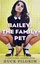 Bailey, the Family Pet ebook by Huck Pilgrim