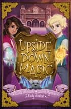 Upside Down Magic 1: Upside Down Magic ebook by Emily Jenkins