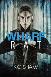 Wharf Rat ebook by K. C. Shaw