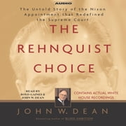 The Rehnquist Choice - The Untold Story of the Nixon Appointment that Redefined the Supreme Court audiobook by John W. Dean