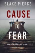 Cause to Fear (An Avery Black Mystery—Book 4) ebook by Blake Pierce