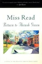 Return to Thrush Green ebook by Miss Read,John S. Goodall